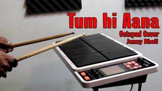 Tum Hi Aana | Octapad Cover | Janny Dholi