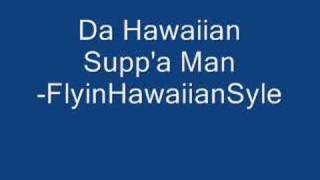 hawaiian suppa man by braddah iz enjoy.