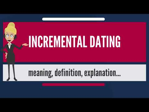 What Is INCREMENTAL DATING? What Does INCREMENTAL DATING Mean? INCREMENTAL DATING Meaning