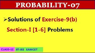 PROBABILITY-07|| EXERCISE 9(b) SECTION I [1-6] || CLASS-12 || IIT-JEE, EAMCET
