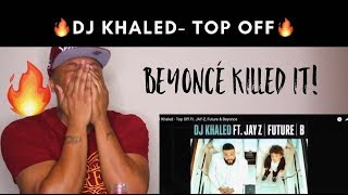 DJ Khaled - Top Off ft. Jay-Z, Future & Beyonce (REACTION!!!)