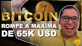 BITCOIN ROMPE A MAXIMA DE 65K USD É LUAAAAA!!!
