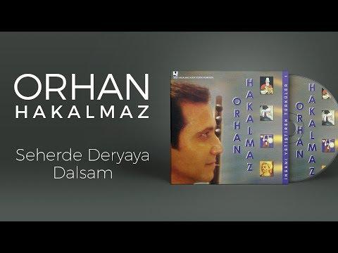 Orhan Hakalmaz - Seherde Deryaya Dalsam