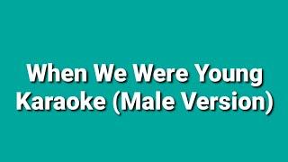 When We Were Young - Karaoke (Male Version)