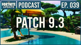 Ep. 039 - Patch 9.3 - The Fortnite Update - Fortnite Battle Royale Podcast
