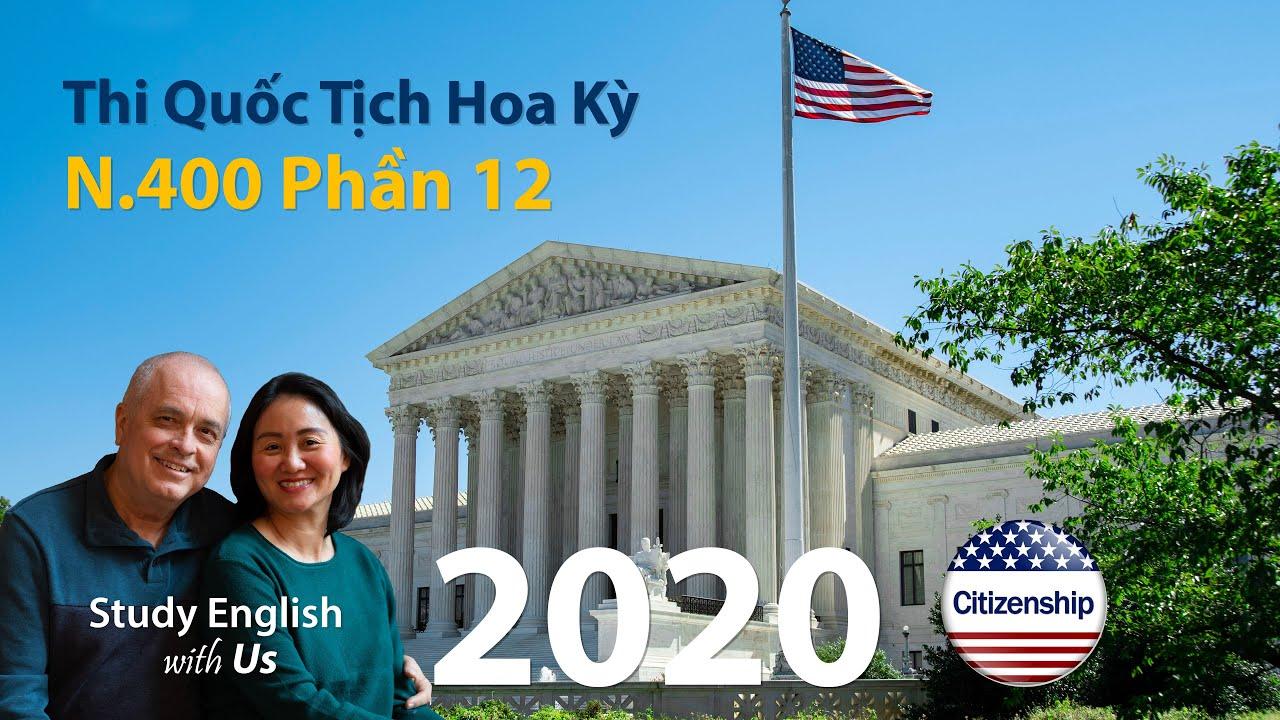 Thi Quốc Tịch Hoa Kỳ 2020: N-400 Phần 12 [Câu 45-50 phần 12]