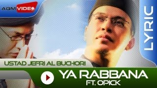 Video Ustad Jefri Al Buchori feat. Opick - Ya Rabbana | Official Lyric Video download MP3, 3GP, MP4, WEBM, AVI, FLV September 2018