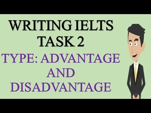 IELTS ACADEMIC WRITING TASK 2 Type ADVANTAGE and DISADVANTAGE- IELTS Academic Writing