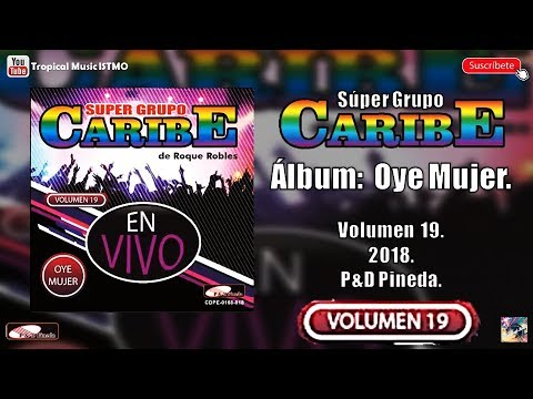 Súper Grupo Caribe 2018 | Vol. 19 Oye Mujer COMPLETO (LO MÁS NUEVO)