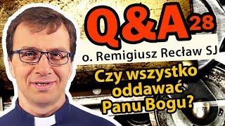 Czy wszystko oddawać Panu Bogu?  [Q&A#28] - o. Remigiusz Recław SJ
