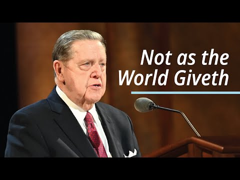 Not as the World Giveth | Jeffrey R. Holland | April 2021 Conference