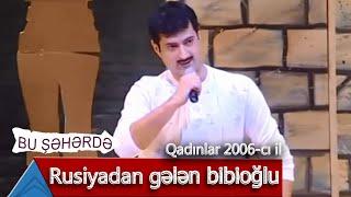 Bu Şəhərdə - Rusiyadan gələn bibioğlu (Qadınlar, 2006)
