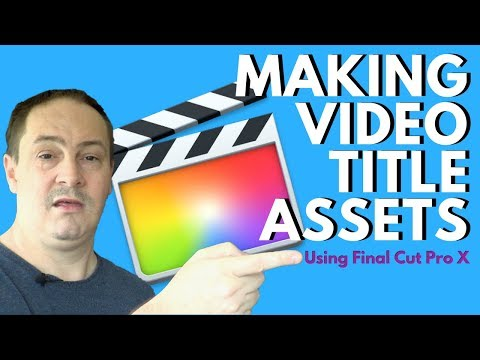 How to Create Video Title Assets in Final Cut Pro X - FCPX Tutorial #1 - Video Title Assets