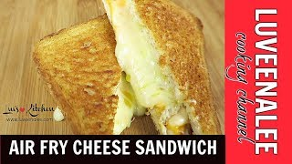 Air fry Cheese Sandwich l The Perfect Cheese Sandwich