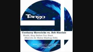Corduroy Mavericks vs Bob Sinclair - World, Stop Before You Start (Marcelo de Matos Mashup Edit)