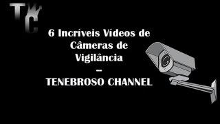 6 Incríveis Vídeos de Câmeras de Vigilância. (T.C.)