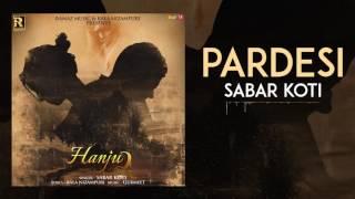 Pardesi | Sabar Koti | Hanju 2 | Latest Punajbi Songs 2017