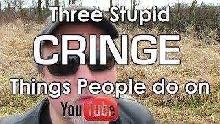 3 Stupid Cringe Things People on YouTube Do