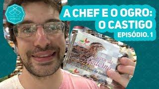 A Chef e o Ogro: O CASTIGO – Episódio 1