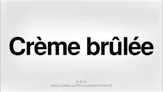 How To Pronounce Crème brûlée | Pronunciation Primer HD