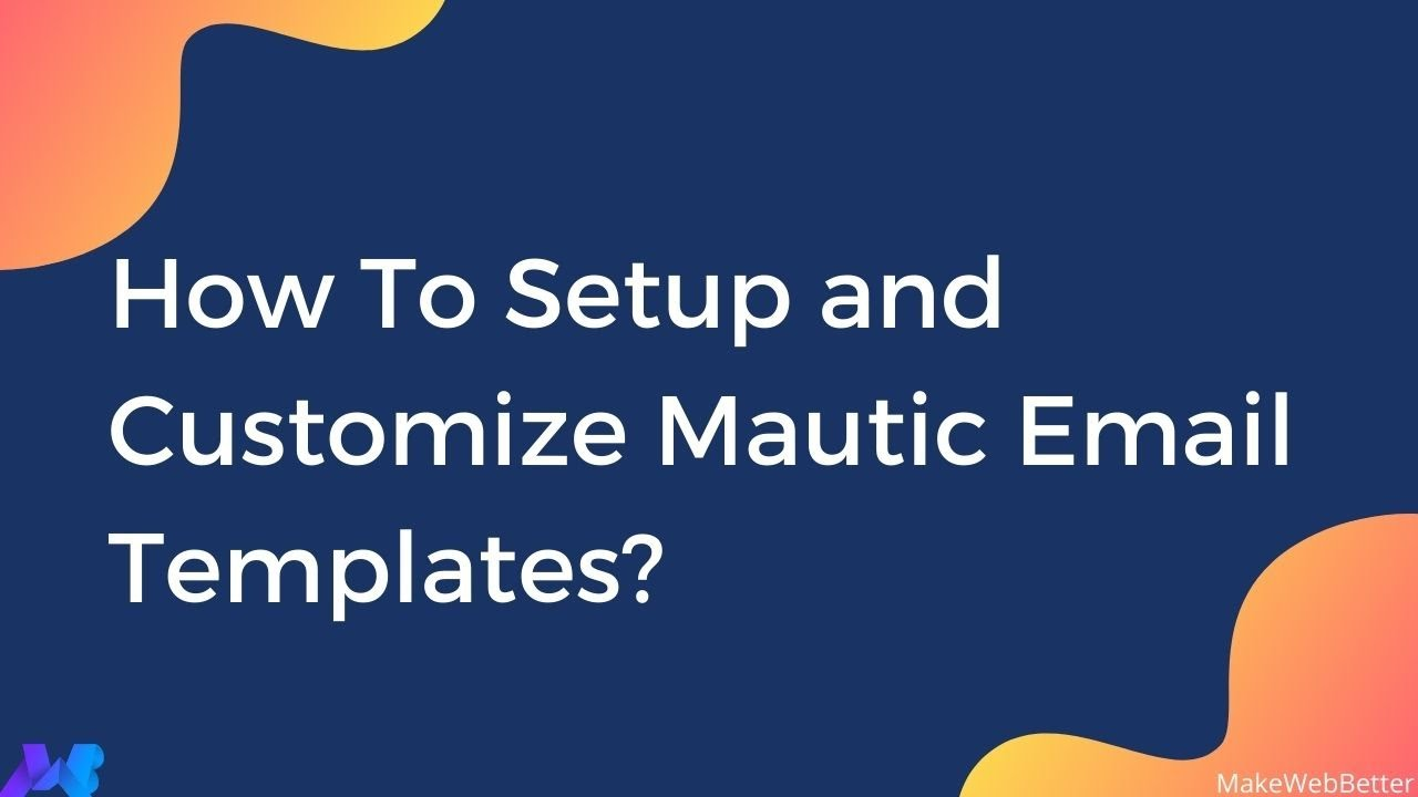 How to Easily Customize Free Mautic Email Templates? With Mautic 1 Minute  Guide