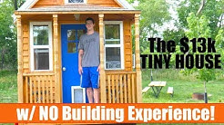 Forget Earthships- The $13k Tiny House (with NO building experience!)