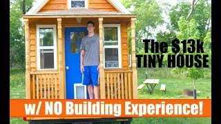 Forget Earthships- The $13k Tiny House  With No Building Experience!