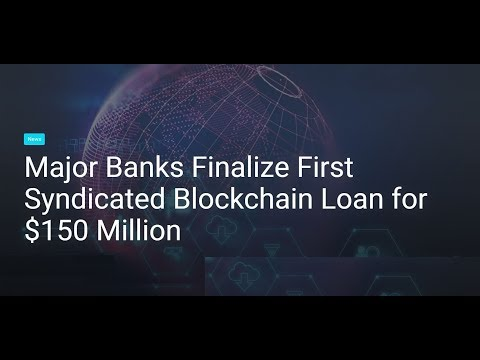 Major Banks Finalize First Syndicated Blockchain Loan for $150 Million