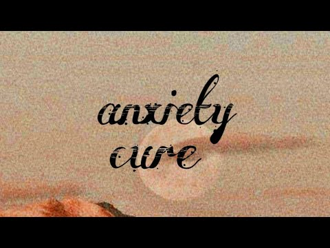 °•ANXIETY CURE•°