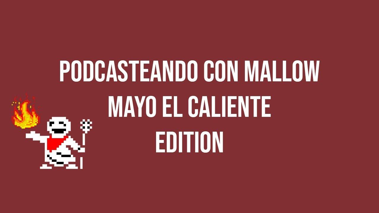 Podcasteando con Mallow Mayo El Caluroso Edition