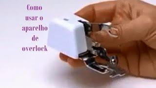 Como usar calcador de overlock para maquinas domesticas