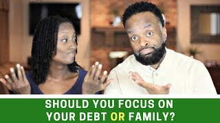 Should You Focus On Your Debt Or Family?