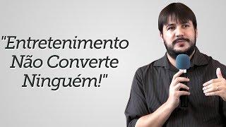 """""""Entretenimento Não Converte Ninguém!"""" - Herley Rocha"""
