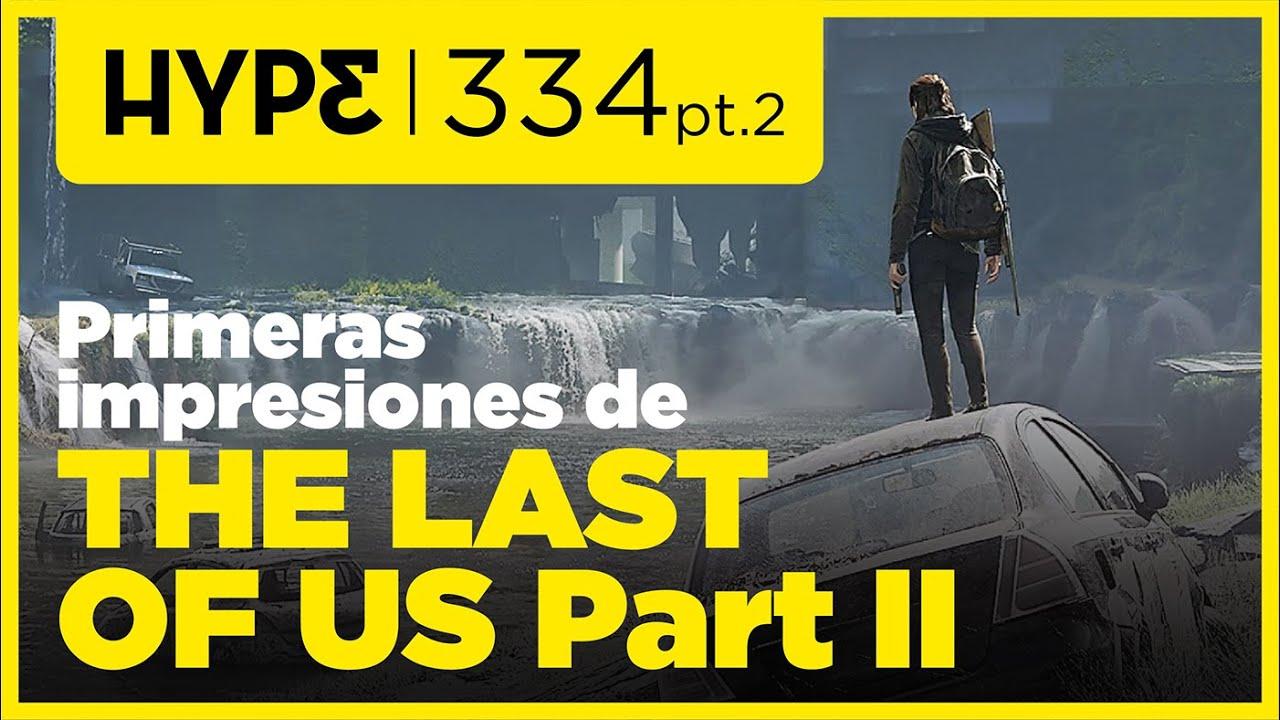 334 (parte 2): Nuestras primeras impresiones de The Last of Us Part II