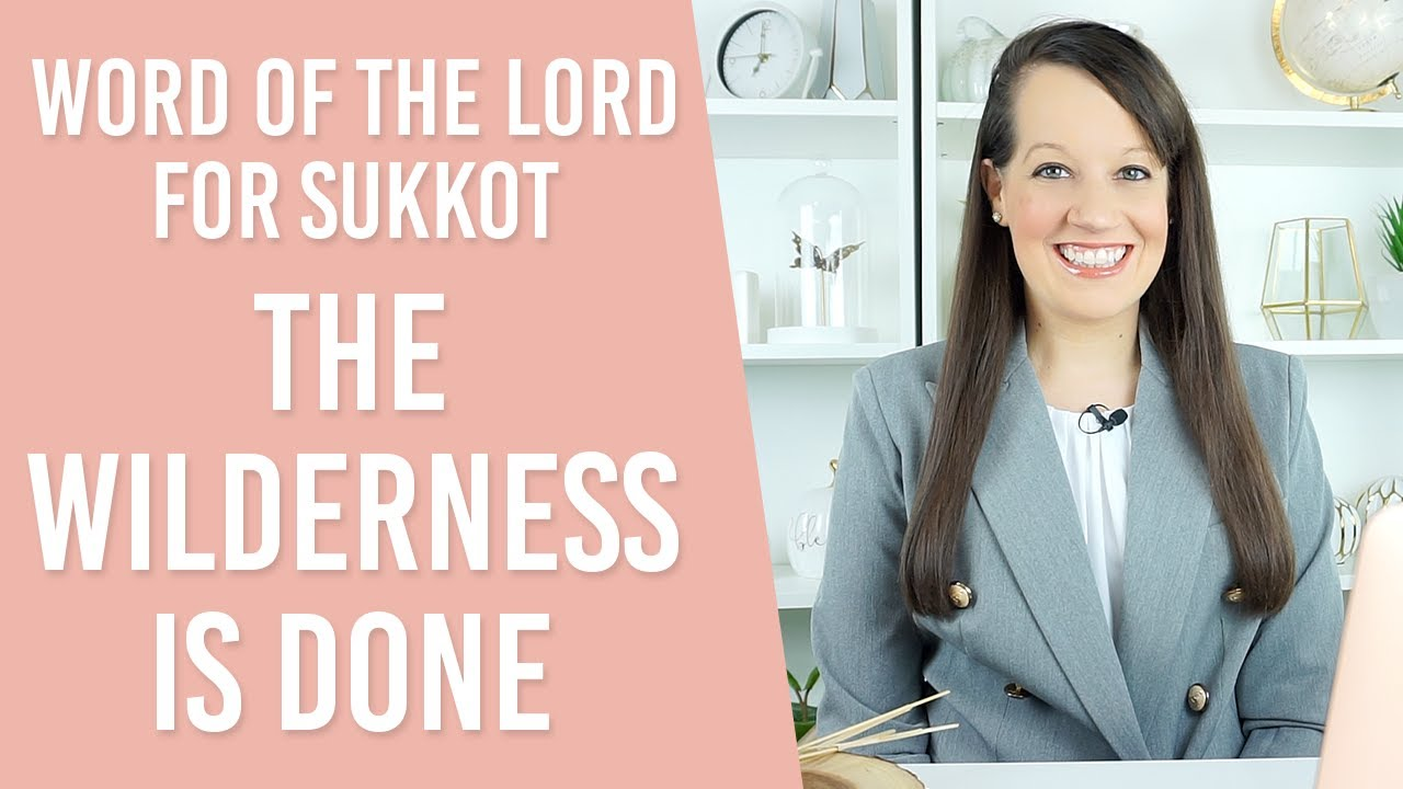 Word of the Lord Sukkot - The Wilderness is Over