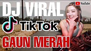 DJ VIRAL TIK TOK PALING DICARI - GAUN MERAH || TERBUAI AKU DALAM MULUT MANISMU