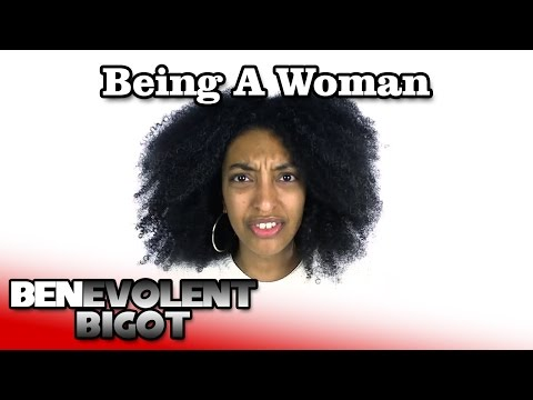 "Response to ""Being A Woman"" - Benevolent Bigot"