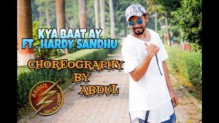FT .HARDY SANDHU  // KYA BAAT HAI // DANCE CHOREOGRAPHY  BY ABDUL
