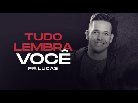 Pr. Lucas – TUDO LEMBRA VOCÊ