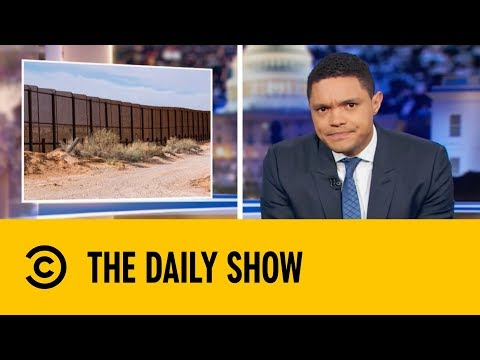 Donald Trump's Border Wall Fantasy | The Daily Show with Trevor Noah