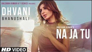 Na Ja Tu Full Video Song |Dhvani Bhanushali | Bhushan Kumar | New Song 202
