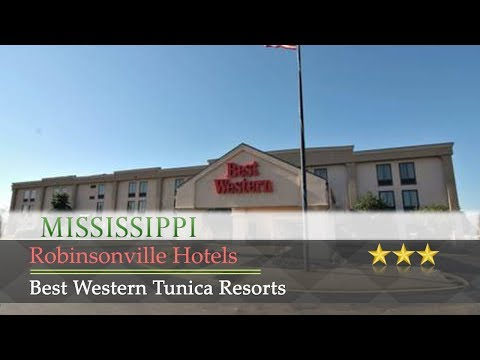 Best Western Tunica Resorts - Robinsonville Hotels, Mississippi