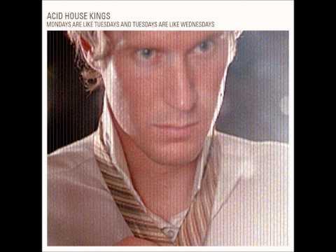 Acid House Kings - Mondays Are Like Tuesdays And Tuesdays Are Like Wednesdays (Full Album)