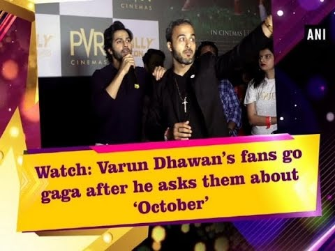 Watch: Varun Dhawan's fans go gaga after he asks them about 'October'