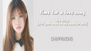 Put Your Head On My Shoulder OST    Time For A Love Song - Yin ZiYue