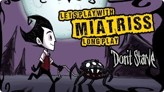 [Don't Starve] Long Play- Мне всё круто - Миёк у руля [Let's play by MiatriSs]