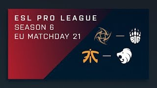 CS:GO: NiP vs. BIG | fnatic vs. North - Day 21 - ESL Pro League Season 6 - EU Main Stream