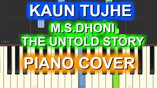 KAUN TUJHE Piano Cover|M.S. DHONI -THE UNTOLD STORY|Chords+Tutorials+Lesson+Instrumental|Amaal Malik