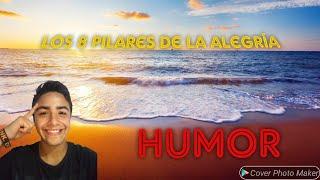 Los 8 pilares de la Alegría/ El Humor 😂