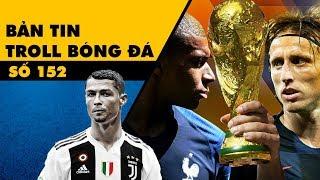 Bản tin Troll Bóng Đá số 152: Ronaldo sang Juventus và bán kết World Cup kịch cmn tính